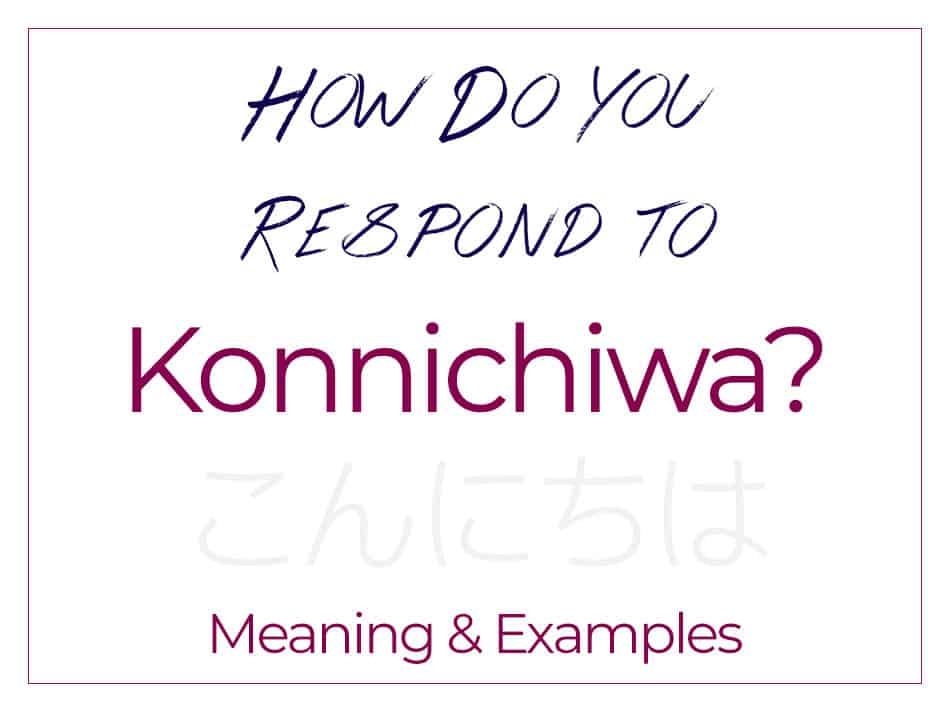 How Do You Respond to Konnichiwa - Meaning & Examples