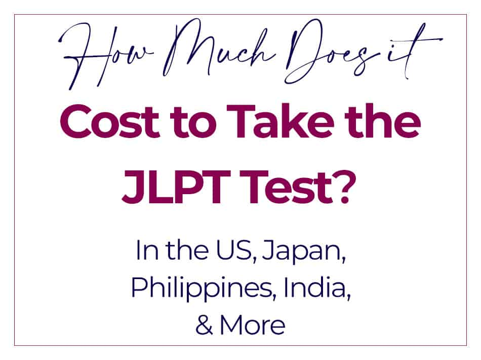 How Much Does it Cost to Take the JLPT Test in the United States, Japan, the Philippines, India & More