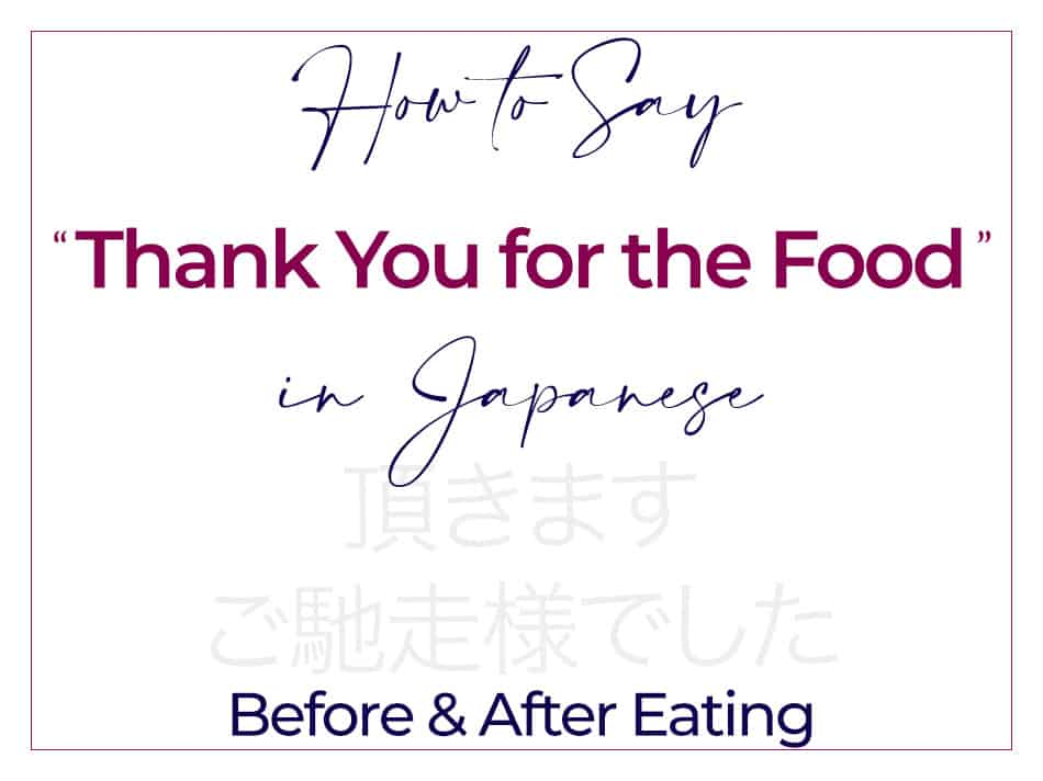 How to Say Thank You for The Food in Japanese - Before And After Eating - Itadakimasu - Gochisousama Deshita